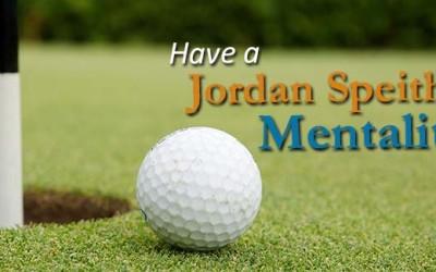 Have a Jordan Speith Mentality